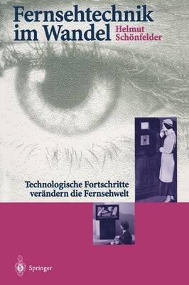 Fernsehtechnik Im Wandel - Technologische Fortschritte Verandern Die Fernsehwelt (German, Hardcover): Helmut Schanfelder,...