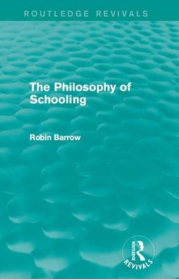 The Philosophy of Schooling (Electronic book text): Robin Barrow