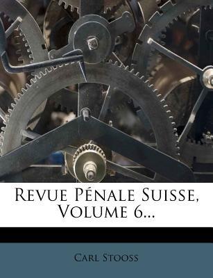 Revue Penale Suisse, Volume 6... (German, Paperback): Carl Stooss