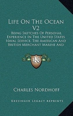 Life on the Ocean V2 - Being Sketches of Personal Experience in the United States Naval Service, the American and British...