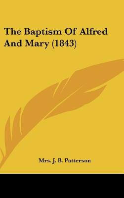 The Baptism of Alfred and Mary (1843) (Hardcover): J. B. Patterson