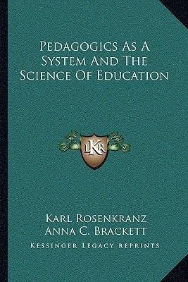 Pedagogics as a System and the Science of Education (Paperback): Karl Rosenkranz, Anna Callender Brackett