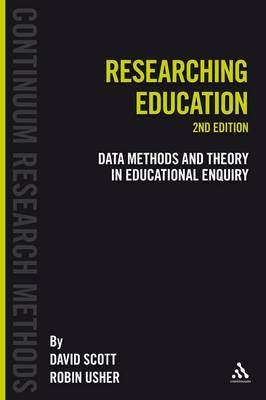 Researching Education - Data, Methods and Theory in Educational Enquiry (Paperback, 2nd ed.): David Scott, Robin Usher