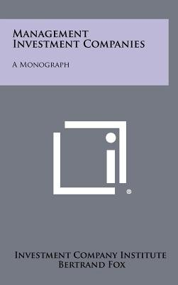 Management Investment Companies - A Monograph (Hardcover): Investment Company Institute