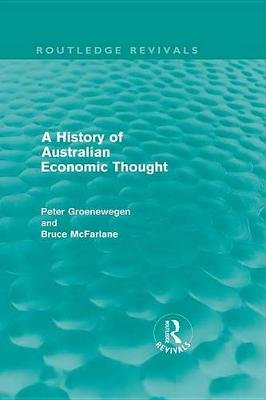 A History of Australian Economic Thought (Electronic book text): Peter Groenewegen, Bruce McFarlane