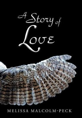 A Story of Love (Hardcover): Melissa Malcolm-Peck