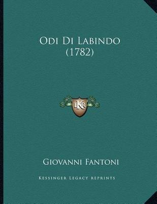 Odi Di Labindo (1782) (Italian, Paperback): Giovanni Fantoni