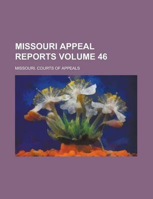 Missouri Appeal Reports Volume 46 (Paperback): Missouri Courts of Appeals
