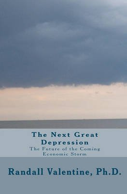The Next Great Depression - The Future of the Coming Economic Storm (Paperback): Randall Valentine, Dr Randall Valentine