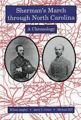 Sherman's March through North Carolina - A Chronology (Paperback): Wilson Angley, Jerry L. Cross, Michael Hill