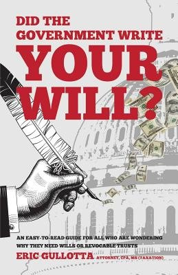 Did the Government Write Your Will? (Paperback): Eric Gullotta