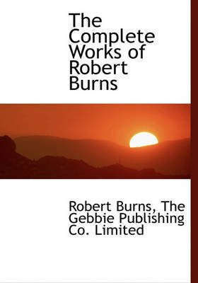 The Complete Works of Robert Burns (Hardcover): Robert Burns