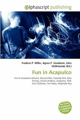 Fun in Acapulco (Paperback): Frederic P. Miller, Agnes F. Vandome, John McBrewster