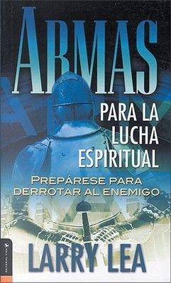 Armas Para La Lucha Espiritual - Preparese Para Derrotar Al Enemigo (Spanish, Paperback): Larry Lea
