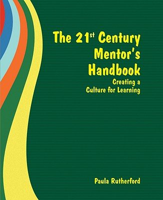 The 21st Century Mentor's Handbook - Creating a Culture for Learning (Paperback): Paula Rutherford