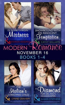 Modern Romance November 2016 Books 1-4 - Di Sione's Virgin Mistress / Snowbound with His Innocent Temptation / the...