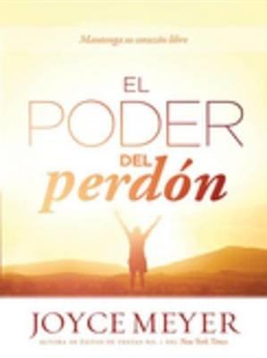 El Poder del Perdon - Mantenga Su Corazon Libre (Spanish, Electronic book text): Joyce Meyer