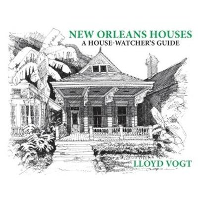 New Orleans Houses - A House-Watcher's Guide (Paperback): Lloyd Vogt