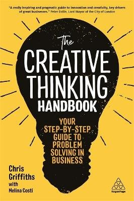 The Creative Thinking Handbook - Your Step-by-Step Guide to Problem Solving in Business (Paperback): Chris Griffiths, Melina...
