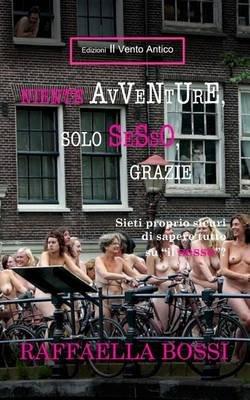 """Niente Avventure, Solo Sesso, Grazie - Siete Proprio Sicuri Di Sapere Tutto Su """"Il Sesso""""? (Italian, Paperback): Raffaella Bossi"""