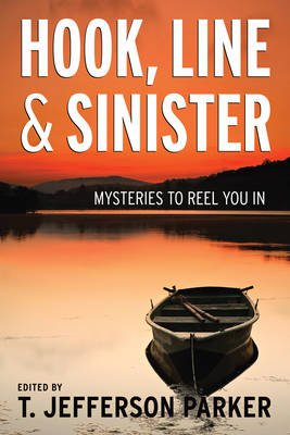 Hook, Line & Sinister - Mysteries to Reel You in (Hardcover): T. Jefferson Parker