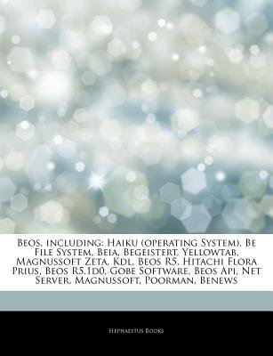 Articles on Beos, Including - Haiku (Operating System), Be File System, Beia, Begeistert, Yellowtab, Magnussoft Zeta, Kdl, Beos...