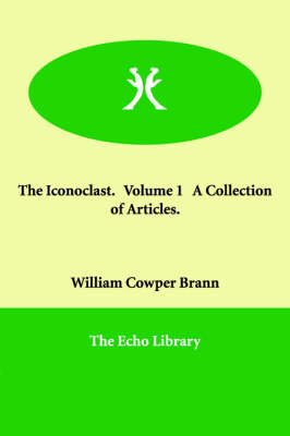 The Iconoclast. Volume 1 a Collection of Articles. (Paperback): William Cowper Brann