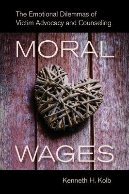 Moral Wages - The Emotional Dilemmas of Victim Advocacy and Counseling (Electronic book text): Kenneth H Kolb