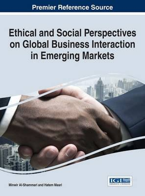 Ethical and Social Perspectives on Global Business Interaction in Emerging Markets (Electronic book text): Minwir Al-Shammari,...