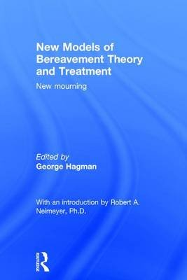 New Models of Bereavement Theory and Treatment - New Mourning (Hardcover): George Hagman