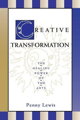 Creative Transformation - The Healing Power of the Arts (Paperback): Penny Lewis