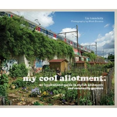 my cool allotment - an inspirational guide to stylish allotments and community gardens (Hardcover): Lia Leendertz