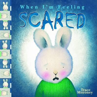 Tracey Moroney's When I'm Feeling...Scared (Paperback):