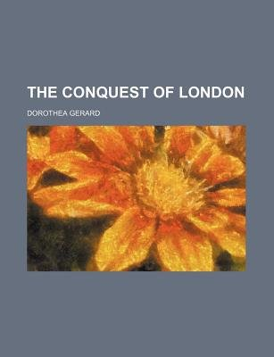 The Conquest of London (Paperback): Dorothea Gerard
