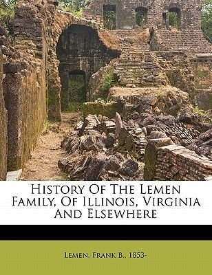 History of the Lemen Family, of Illinois, Virginia and Elsewhere (Paperback): Frank Lemen