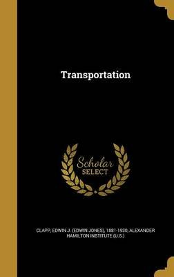 Transportation (Hardcover): Edwin J (Edwin Jones) 1881-1930 Clapp, Alexander Hamilton Institute (U S )