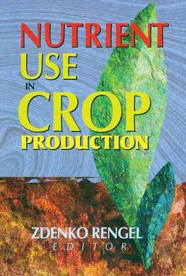 Nutrient Use in Crop Production (Paperback): Zdenko Rengel
