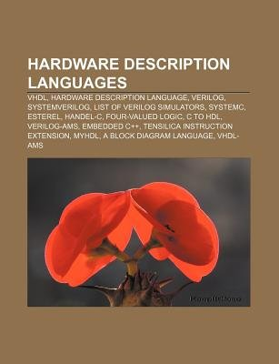 Hardware Description Languages - VHDL, Hardware Description Language, Verilog, Systemverilog, List of Verilog Simulators,...
