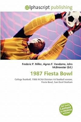 1987 Fiesta Bowl (Paperback): Frederic P. Miller, Agnes F. Vandome, John McBrewster