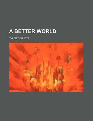 A Better World (Paperback): Tyler Dennett