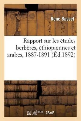 Rapport Sur Les Etudes Berberes, Ethiopiennes Et Arabes, 1887-1891 (French, Paperback): Rene Basset