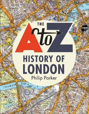 The A-Z History of London (Hardcover): A-Z Maps, Philip Parker
