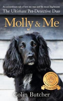Molly and Me - An extraordinary tale of second chances and how a dog and her owner became the ultimate pet-detective duo...
