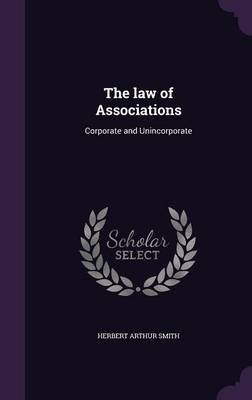 The Law of Associations - Corporate and Unincorporate (Hardcover): Herbert Arthur Smith