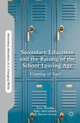 Secondary Education and the Raising of the School-Leaving Age - Coming of Age? (Electronic book text): Tom Woodin, Gary...