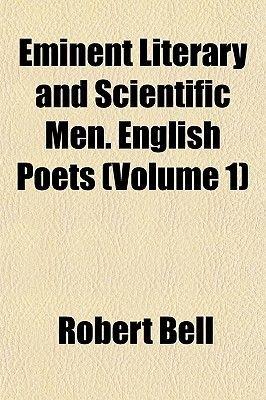 Eminent Literary and Scientific Men. English Poets (Volume 1) (Paperback): Robert Bell