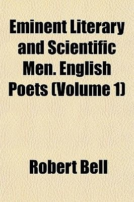 Eminent Literary and Scientific Men. English Poets (Volume 1) (Paperback): Robert Bell