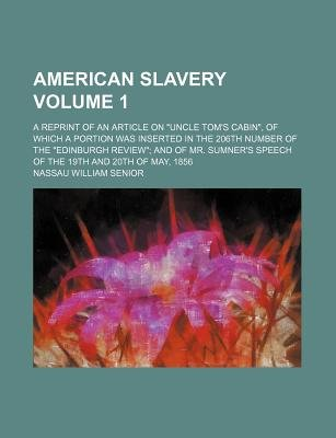 "American Slavery Volume 1; A Reprint of an Article on ""Uncle Tom's Cabin,"" of Which a Portion Was Inserted in the 206th..."