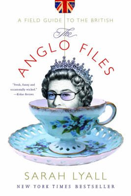 The Anglo Files - A Field Guide to the British (Paperback): Sarah Lyall