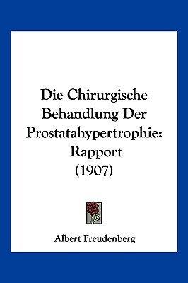 Die Chirurgische Behandlung Der Prostatahypertrophie - Rapport (1907) (English, German, Paperback): Albert Freudenberg